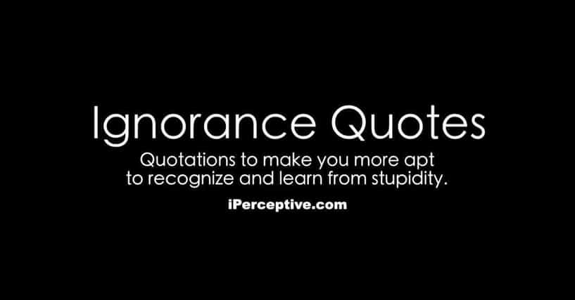 Best Famous Quotations About Ignorance