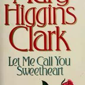 Let me call you sweetheart is listed (or ranked) 19 on the list The Best Mary Higgins Clark Books