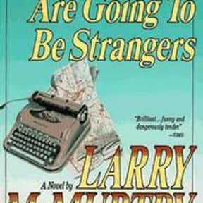 All my friends are going to be is listed (or ranked) 24 on the list The Best Larry McMurtry Books