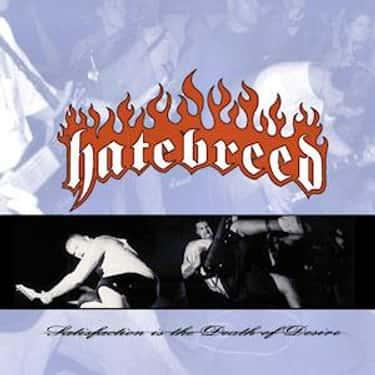 Satisfaction Is the Death of D is listed (or ranked) 2 on the list The Best Hatebreed Albums of All Time