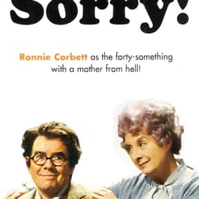 Sorry! is listed (or ranked) 23 on the list The Best 1980s British Sitcoms
