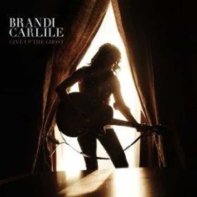 Give Up the Ghost is listed (or ranked) 1 on the list The Best Brandi Carlile Albums of All Time