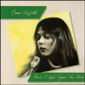 There's a Light Beyond These W is listed (or ranked) 6 on the list The Best Nanci Griffith Albums of All Time