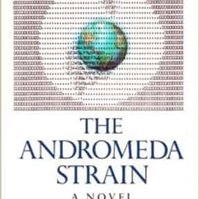 The Andromeda Strain is listed (or ranked) 21 on the list The Greatest Science Fiction Novels of All Time