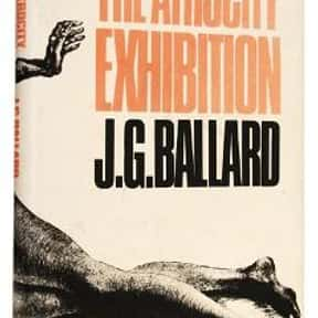 The Atrocity Exhibition is listed (or ranked) 5 on the list The Best J. G. Ballard Books