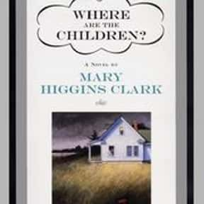 Where are the children? is listed (or ranked) 18 on the list The Best Mary Higgins Clark Books