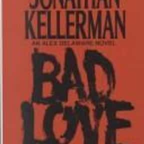 Bad love is listed (or ranked) 3 on the list The Best Jonathan Kellerman Books