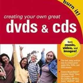 Creating Your Own Great DVDs and CDs