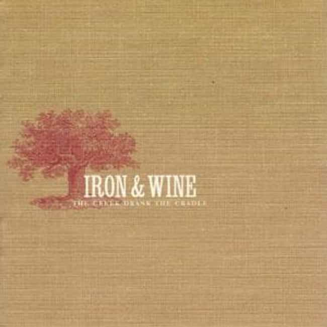 The Creek Drank the Crad... is listed (or ranked) 3 on the list The Best Iron & Wine Albums of All Time