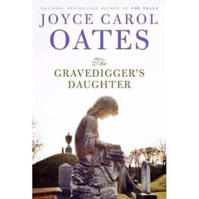 The Gravedigger's Daughter is listed (or ranked) 6 on the list The Best Joyce Carol Oates Books