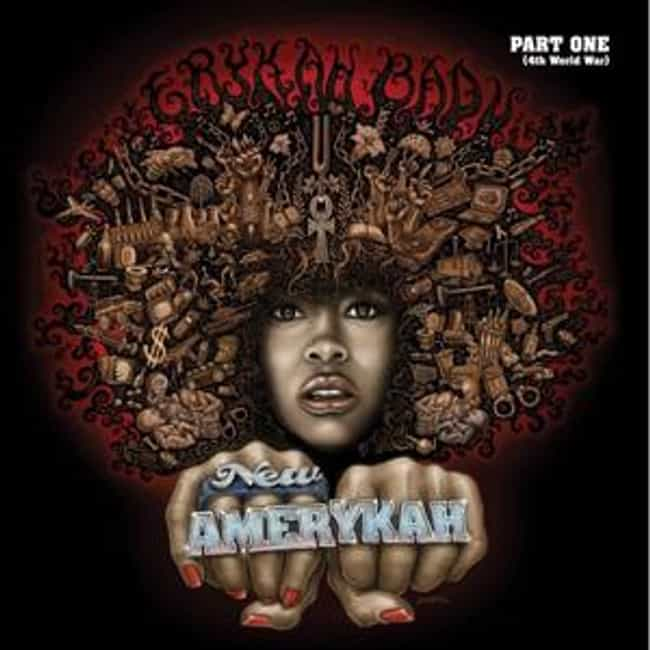 New Amerykah Part One (4th Wor... is listed (or ranked) 4 on the list The Best Erykah Badu Albums of All Time