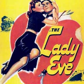 The Lady Eve is listed (or ranked) 7 on the list The Best Comedies of the 1940s