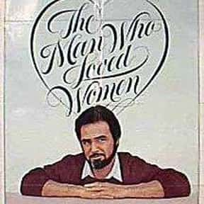 The Man Who Loved Women is listed (or ranked) 15 on the list The Best '70s Romantic Comedies Ranked