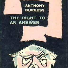 The Right to an Answer is listed (or ranked) 6 on the list The Best Anthony Burgess Books