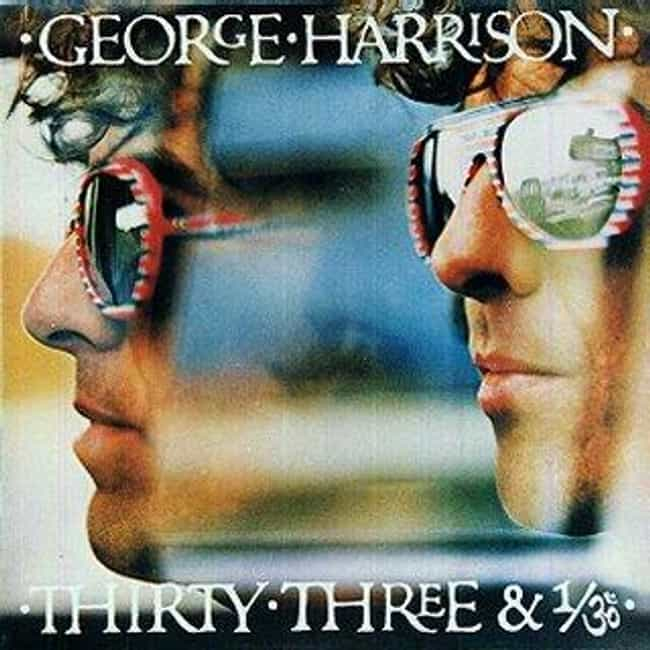 Thirty Three & 1/ॐ ... is listed (or ranked) 3 on the list The Best George Harrison Albums of All Time