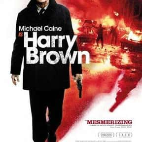 Harry Brown is listed (or ranked) 16 on the list The 25+ Best Michael Caine Movies of All Time, Ranked