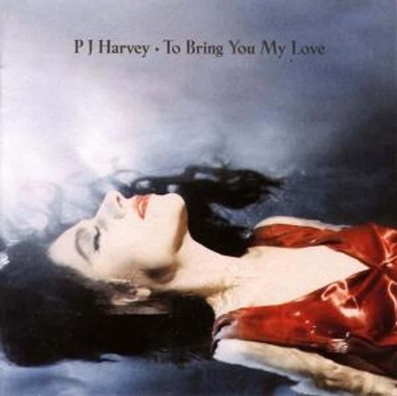 To Bring You My Love is listed (or ranked) 2 on the list The Best PJ Harvey Albums of All Time