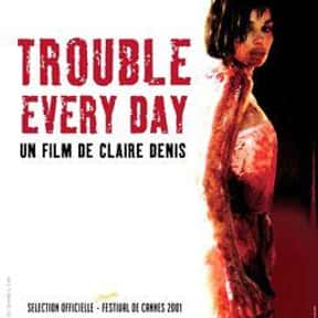Trouble Every Day is listed (or ranked) 10 on the list The Best Horror Movies Set in Paris