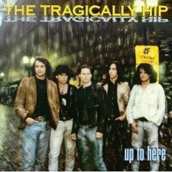 Up to Here is listed (or ranked) 4 on the list The Best Tragically Hip Albums of All Time