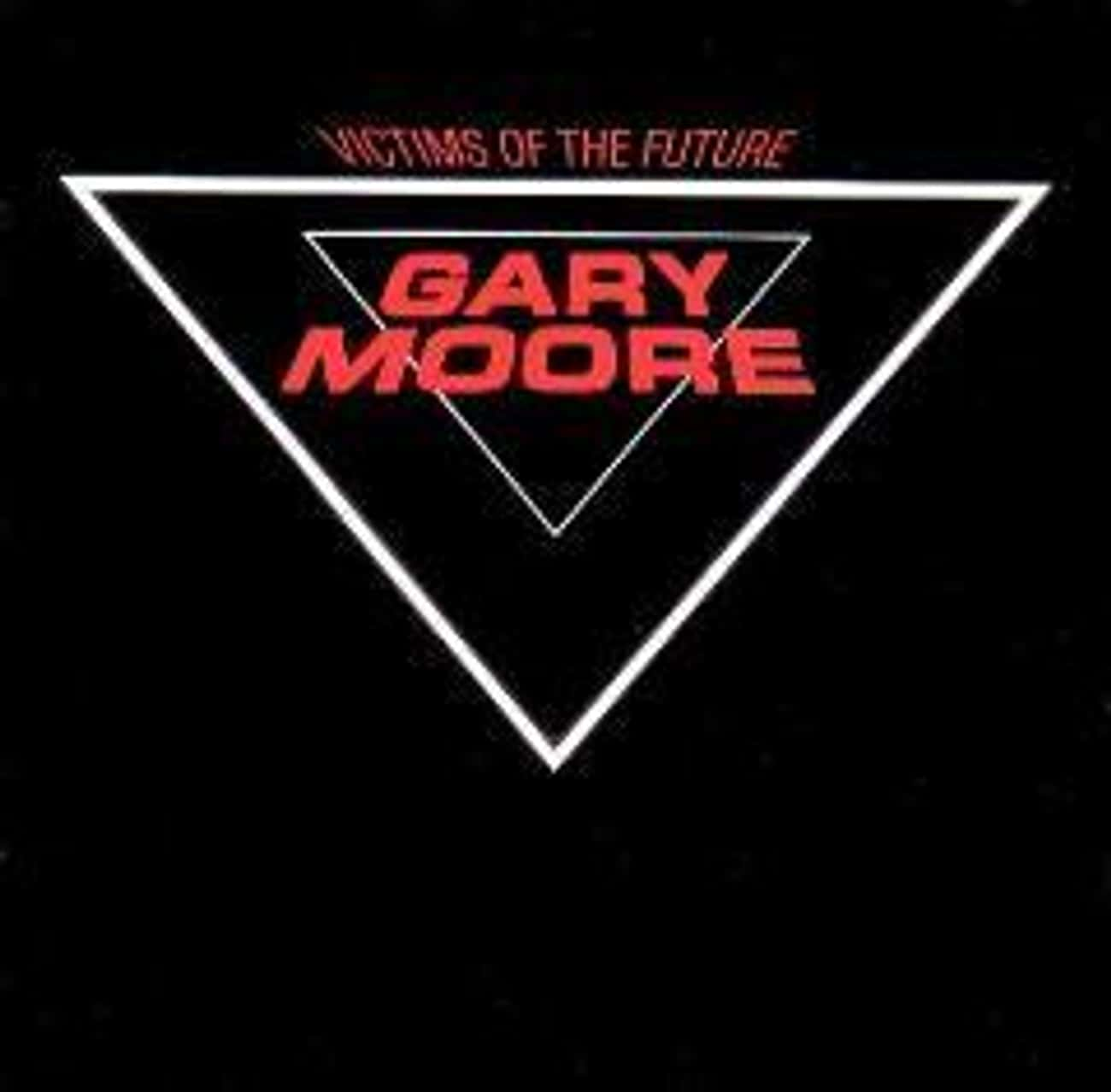 Victims of the Future is listed (or ranked) 4 on the list The Best Gary Moore Albums of All Time