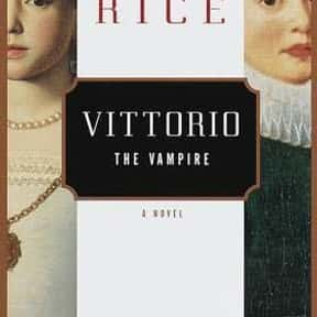 Vittorio the Vampire is listed (or ranked) 18 on the list The Best Anne Rice Books