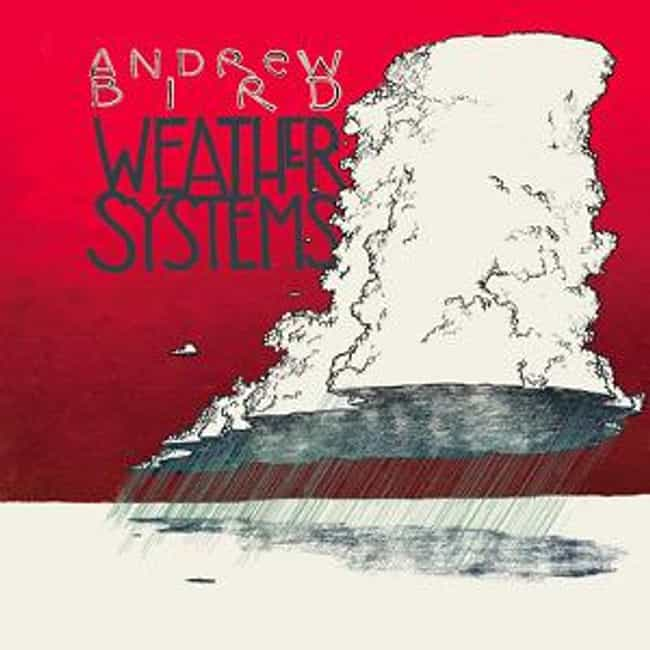 Weather Systems is listed (or ranked) 3 on the list The Best Andrew Bird Albums of All Time