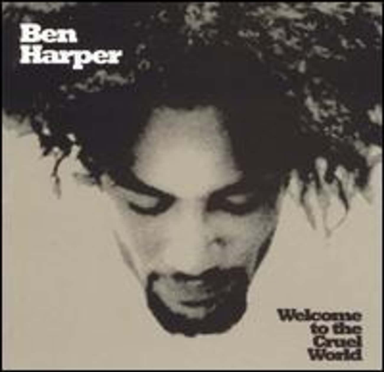 Welcome to the Cruel World is listed (or ranked) 2 on the list The Best Ben Harper Albums of All Time