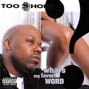 What's My Favorite Word? is listed (or ranked) 12 on the list The Best Too $hort Albums of All Time