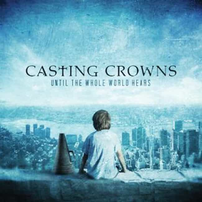 Until the Whole World He... is listed (or ranked) 3 on the list The Best Casting Crowns Albums of All Time
