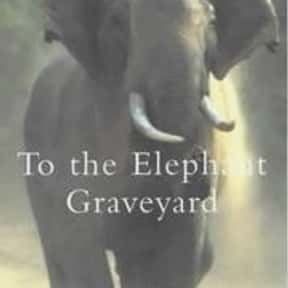 To the Elephant Graveyard is listed (or ranked) 2 on the list The Best Books With Elephant in the Title