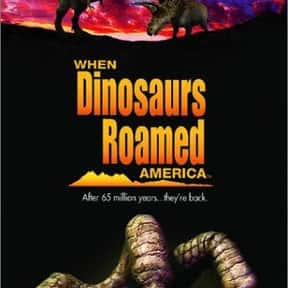 When Dinosaurs Roamed America is listed (or ranked) 14 on the list The Greatest TV Shows About Dinosaurs