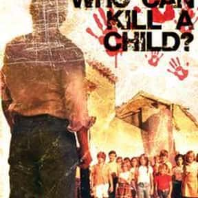 Who Can Kill a Child? is listed (or ranked) 16 on the list The Best Movies With Kill in the Title