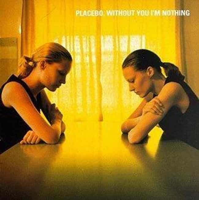 Without You I'm Nothing is listed (or ranked) 1 on the list The Best Placebo Albums of All Time