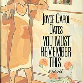 You Must Remember This is listed (or ranked) 8 on the list The Best Joyce Carol Oates Books