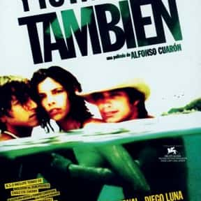 Y Tu Mamá También is listed (or ranked) 9 on the list The Best Steamy Romance Movies, Ranked