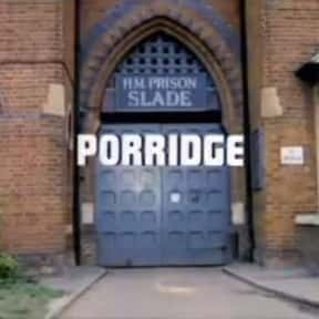 Porridge is listed (or ranked) 7 on the list The Best British Sitcoms of All Time