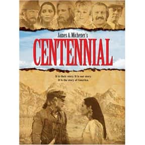 Centennial is listed (or ranked) 15 on the list The Best Miniseries in TV History