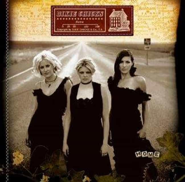 Home is listed (or ranked) 1 on the list The Best Dixie Chicks Albums of All Time