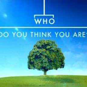 Who Do You Think You Are? is listed (or ranked) 17 on the list The Best Documentary Series & TV Shows