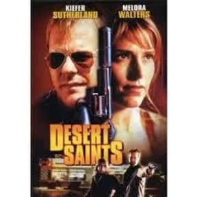 Desert Saints is listed (or ranked) 23 on the list The Best Action & Adventure Movies Set in the Desert