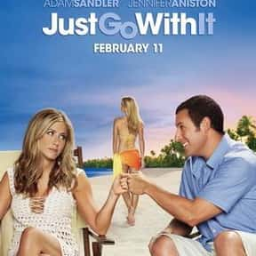 Just Go With It is listed (or ranked) 10 on the list The Best and Worst of Adam Sandler