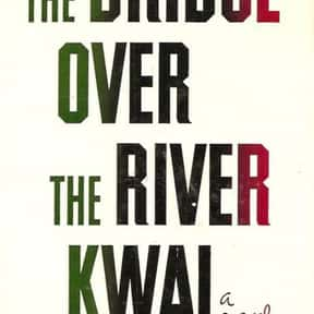 The Bridge over the River Kwai is listed (or ranked) 8 on the list The Best Books That Were Adapted Into Oscar-Winning Movies