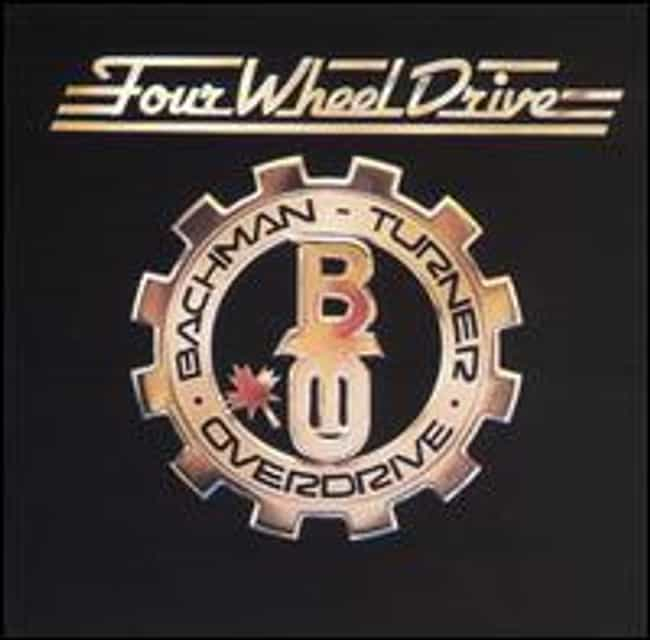 Four Wheel Drive is listed (or ranked) 2 on the list The Best Bachman-Turner Overdrive Albums of All Time
