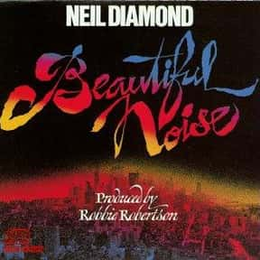 Beautiful Noise is listed (or ranked) 1 on the list The Best Neil Diamond Albums of All Time
