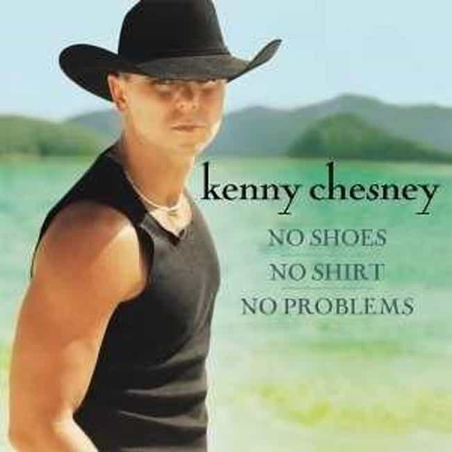 No Shoes, No Shirt, No Problem... is listed (or ranked) 1 on the list The Best Kenny Chesney Albums of All Time
