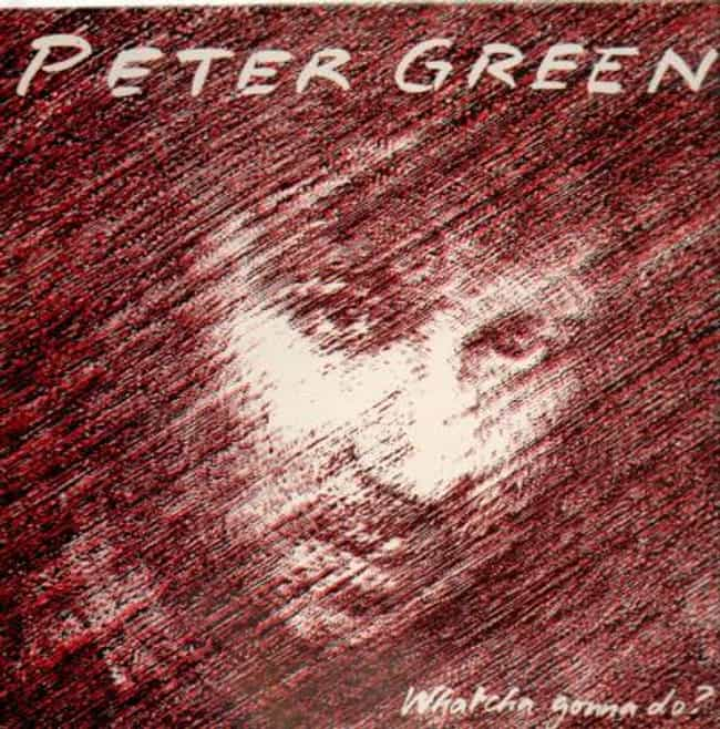 Whatcha Gonna Do? is listed (or ranked) 4 on the list The Best Peter Green Albums of All Time