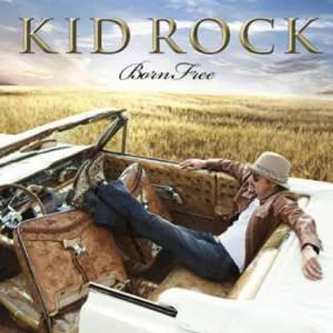 Born Free is listed (or ranked) 4 on the list The Best Kid Rock Albums of All Time