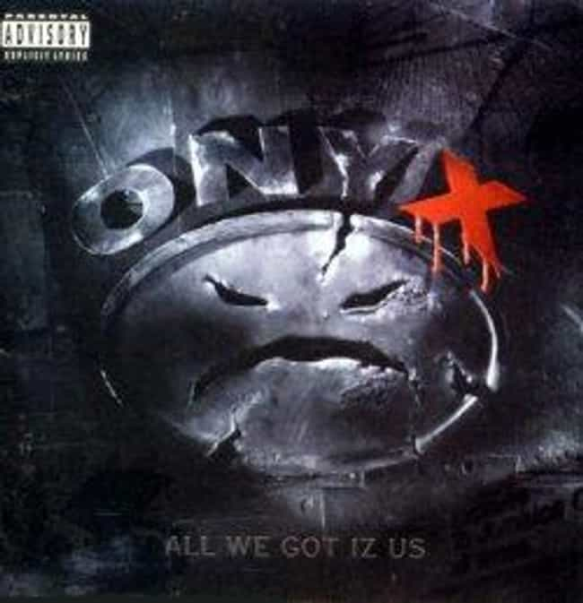 All We Got Iz Us is listed (or ranked) 1 on the list The Best Onyx Albums of All Time