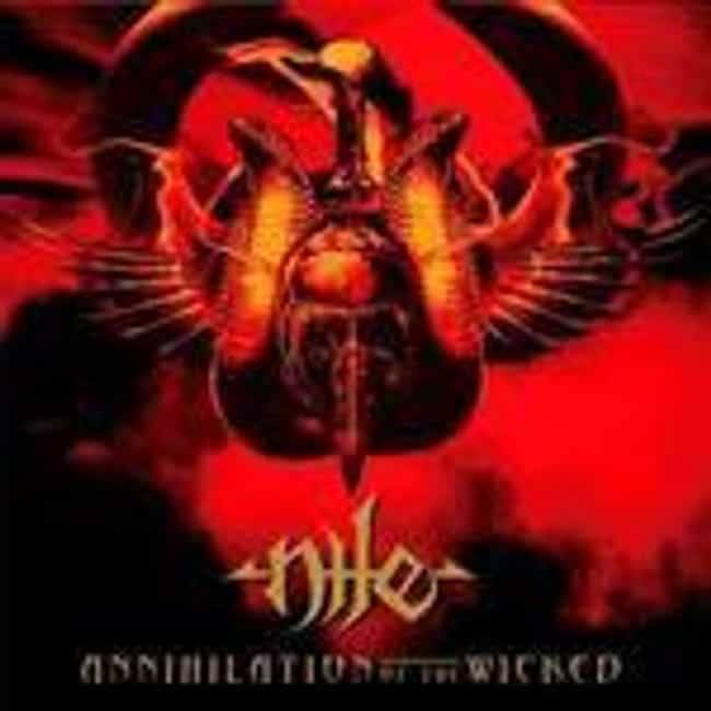 Annihilation of the Wicked is listed (or ranked) 1 on the list The Best Nile Albums of All Time