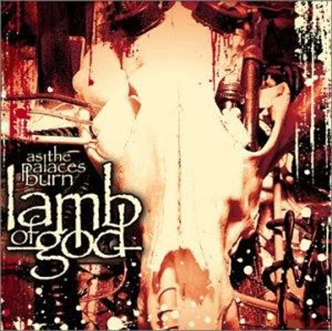 As the Palaces Burn is listed (or ranked) 3 on the list The Best Lamb Of God Albums of All Time
